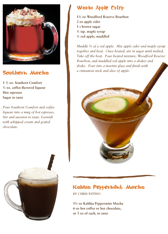 Southern Mocha with Southern Comfort. Warm Apple crisp with Woodford Reserve. Kahlua Peppermint Mocha by Chris Patino.