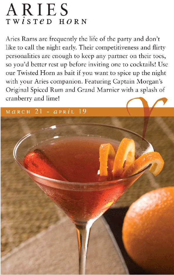 Aries Rams are frequently the life of the party and don't like to call the night early. Their competitiveness and flirty personalities are enough to keep any partner on their toes, so you'd better rest up before inviting one to cocktails! Use our Twisted Horn as bait if you want to spice up the night with your Aries companion. Featuring Captain Morgan's Original Spiced Rum and Grand Marnier with a splash of cranberry and lime!