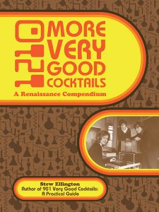 1210 More Very Good Cocktails: A Renaissance Compendium by Stew Ellington.