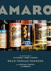 Amaro: The Spirited World of Bittersweet, Herbal Liqueurs by Brad Thomas Parsons.