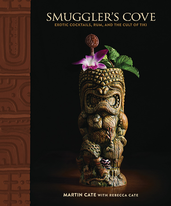 Smuggler's Cove: Exotic Cocktails, Rum, and the Cult of Tiki. Published by Ten Speed Press, an imprint of Penguin Random House LLC. Photography by Dylan + Jeni © 2016